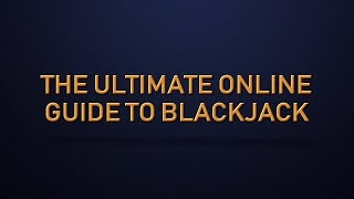The Ultimate Online Guide to Blackjack – How To Play (and Win) at Blackjack