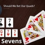 Poker Strategy: Should We Bet Our Quads?