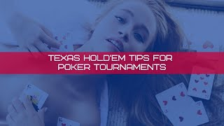 3 Advanced Texas Hold'em Tips for Poker Tournaments