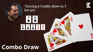 Poker Strategy: Turning a Combo draw in 3 bet pot