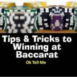 TIPS & TRICKS TO WINNING AT BACCARAT