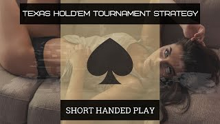 Texas Hold'em Tournament Strategy | Adapting to Short Handed Poker Play
