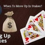 Poker Strategy: When To Move Up In Stakes