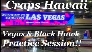 Craps Hawaii — Vegas & Black Hawk Practice Session