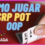 Aprende a jugar en SRP fuera de posición | Pokermagia escuela de poker online