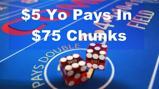Craps Strategy The Top 7 Money Making Reasons to Bet a $5 Yo on Every Come Out Roll In Craps