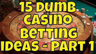 15 Dumb Casino Betting Ideas – Part 1