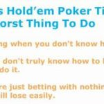 Texas Hold Em Poker Tips – 8 Worst Things You Can Do In Holdem