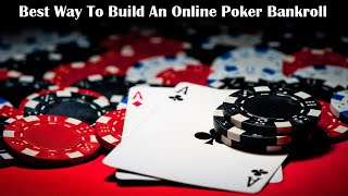 Best Way To Build a Bankroll Online Poker – Tips & Advice 🃏