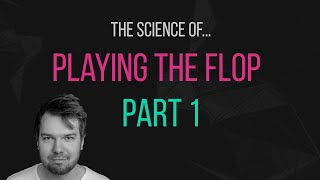 The science of playing the flop  [Part 1] | Poker Scientist