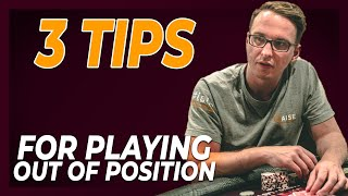 3 TIPS for Playing OUT OF POSITION In Poker From Bencb!