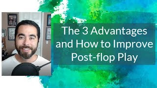 The 3 Advantages and How to Improve Post flop Play