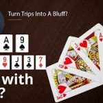 Poker Strategy: Turn Trips Into A Bluff?