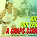 """""""Anyone for Tennis""""? – A Subscriber Suggested Craps Betting Strategy (By: Craig Gilroy)"""