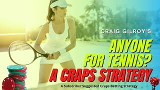 """Anyone for Tennis""? – A Subscriber Suggested Craps Betting Strategy (By: Craig Gilroy)"