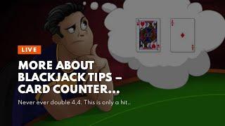 More About Blackjack Tips – Card Counter Strategies – Blackjack Tips