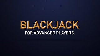 Blackjack for Advanced Players – How To Play (and Win) at Blackjack