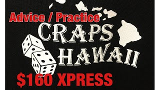 Craps Hawaii — Advice / Practice  $160 XPRESS