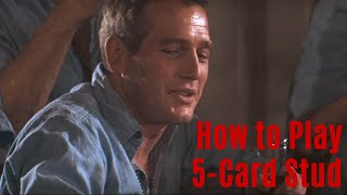 Poker Basics Pt5-How to Play 5-Card Stud