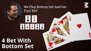 Poker Strategy: We Flop Bottom Set And Get 4 Bet