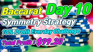 Baccarat Symmetry Strategy | 10% Profit Everyday Challenge – Day 10
