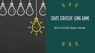 Craps Strategy: $110 inside 2pay replay