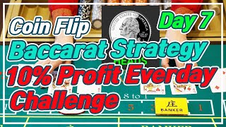 Baccarat CoinFlip Strategy | 10% Profit Everyday Challenge – Day 7