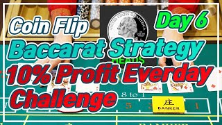 Baccarat CoinFlip Strategy | 10% Profit Everyday Challenge – Day 6