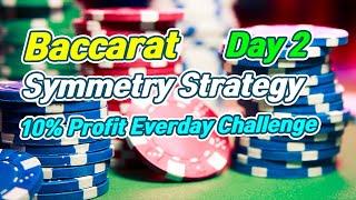 Baccarat Symmetry Strategy | 10% Profit Everyday Challenge – Day 2