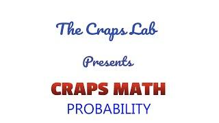 The Craps Lab Presents: Craps Math – Part 1 – Probability