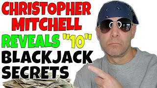 Blackjack Rules- Professional Gambler Christopher Mitchell Reveals 10 Blackjack Tips To Help You Win