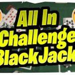 All In Blackjack Challenge