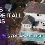 This Is Where it All Begins – Stream House #1