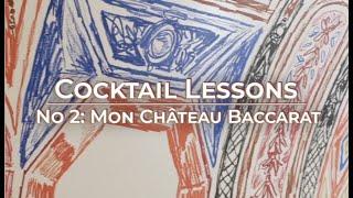 Cocktails by Baccarat – Lesson N°2: Mon Château Baccarat