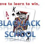 Blackjack school (  new 24 ) –  If you learn blackjack, you can increase your odds.