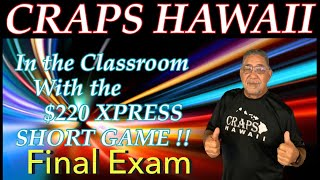 Craps Hawaii — In the Classroom $220 XPRESS Final Exam