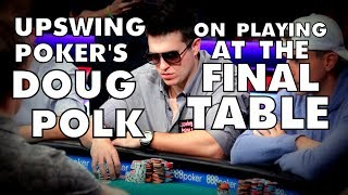 Upswing Poker: Doug Polk On Playing At A Final Table