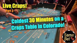 Coldest Craps Table in Colorado!  Live Play Part 3