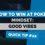 How to Win at Texas Hold'em   Poker Tip #22   Mindset: Good Vibes