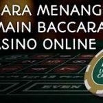 Kumpulan Beberapa Strategi dari Pemain Baccarat Casino Online