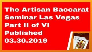 The Artisan Baccarat Seminar Las Vegas Part II of VI Published 03.30.2019