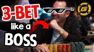 How to 3-Bet LIKE A BOSS (who to target, what hands to 3-bet with)
