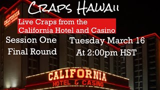 Craps Hawaii — LIVE CRAPS from the California Hotel and Casino SESSION ONE FINAL ROUND