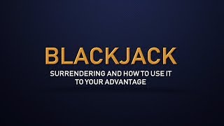 Surrendering in Blackjack and How to Use it to Your Advantage – Blackjack for Intermediate Players