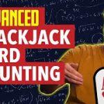 Advanced Blackjack Card Counting – Going Beyond the Basics