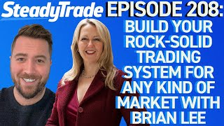 Ep 208: Build Your Rock-Solid Trading System for Any Kind of Market With Brian Lee