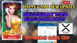 HAPPY GAME NEW UPDATE | BACCARAT TIPS AND STRATEGY | WITHDRAW USING XRP