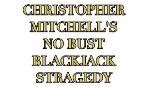 BLACKJACK 1: Christopher Mitchell's No Bust Blackjack Stragedy – wish The Baccologist luck