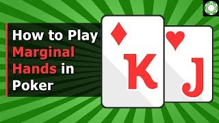 How to Play Marginal Hands in Poker