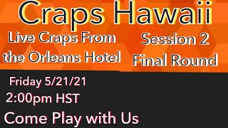Craps Hawaii — Live Craps From Orleans Hotel & Casino  Session 2 Final Round